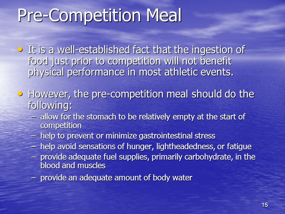 15 Pre-Competition Meal It is a well-established fact that the ingestion of food just prior to competition will not benefit physical performance in mo