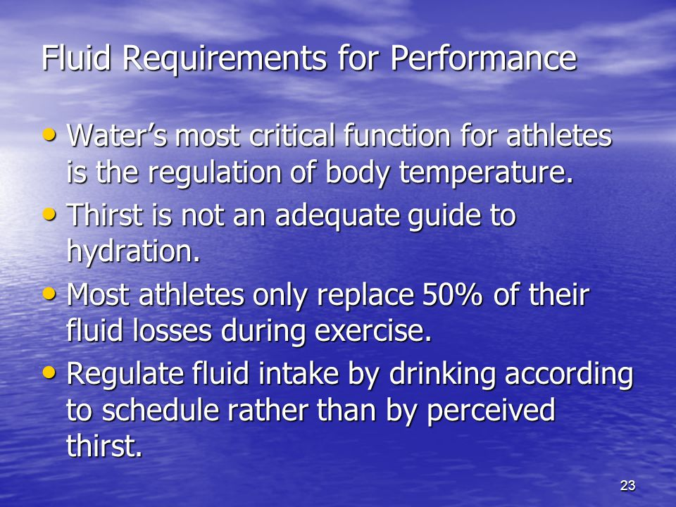 23 Fluid Requirements for Performance Waters most critical function for athletes is the regulation of body temperature. Waters most critical function