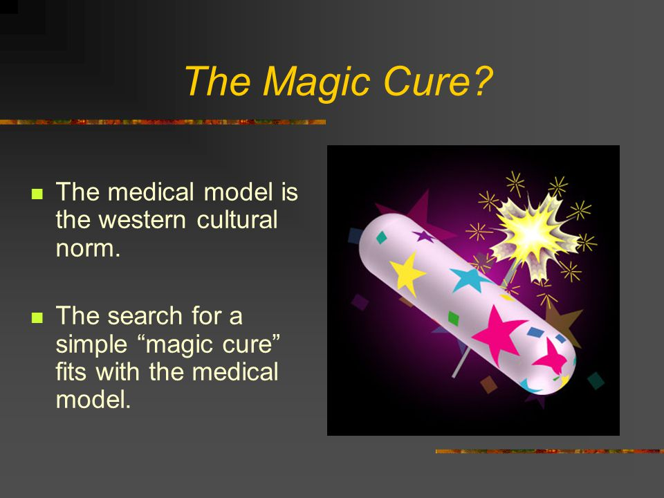 The Magic Cure.The medical model is the western cultural norm.