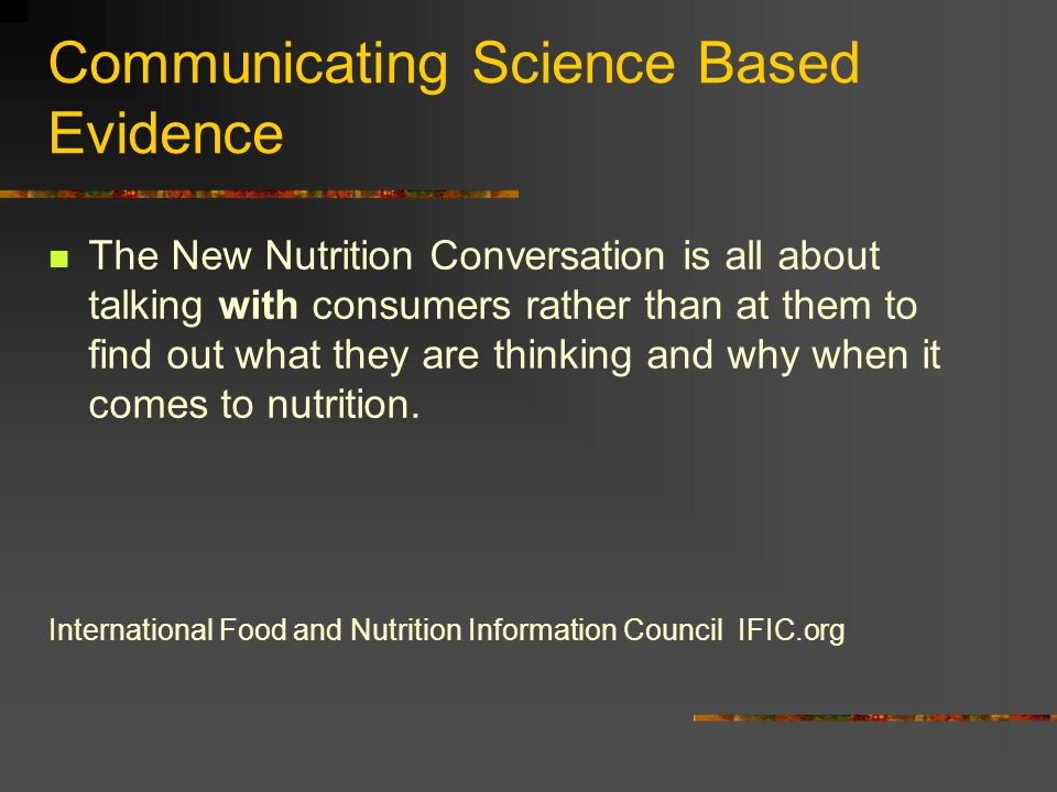 Communicating Science Based Evidence The New Nutrition Conversation is all about talking with consumers rather than at them to find out what they are thinking and why when it comes to nutrition.