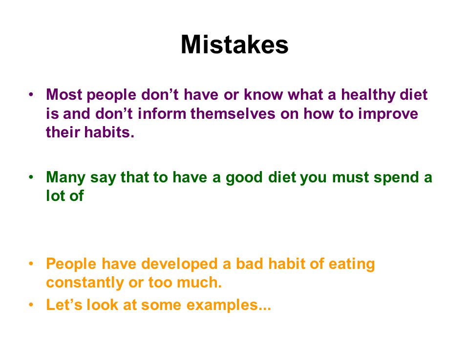 Mistakes Most people dont have or know what a healthy diet is and dont inform themselves on how to improve their habits.
