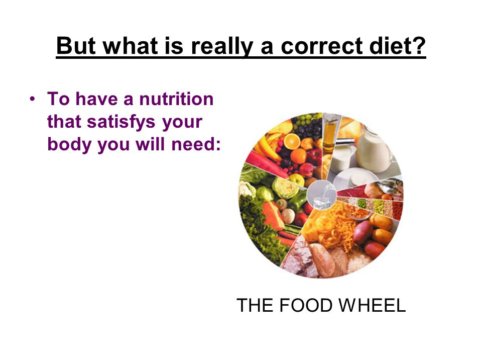 But what is really a correct diet.