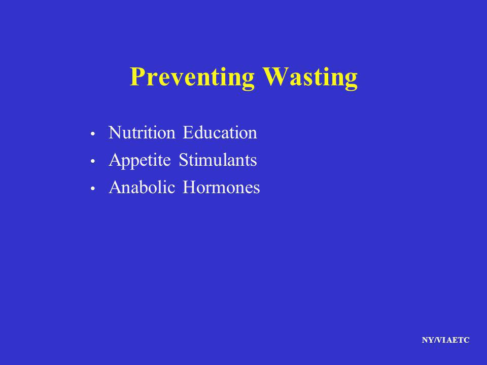 NY/VI AETC Preventing Wasting Nutrition Education Appetite Stimulants Anabolic Hormones
