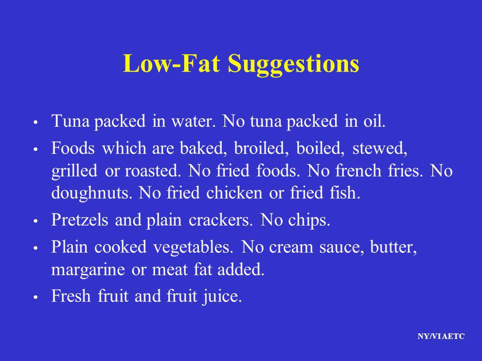 NY/VI AETC Low-Fat Suggestions Tuna packed in water. No tuna packed in oil. Foods which are baked, broiled, boiled, stewed, grilled or roasted. No fri