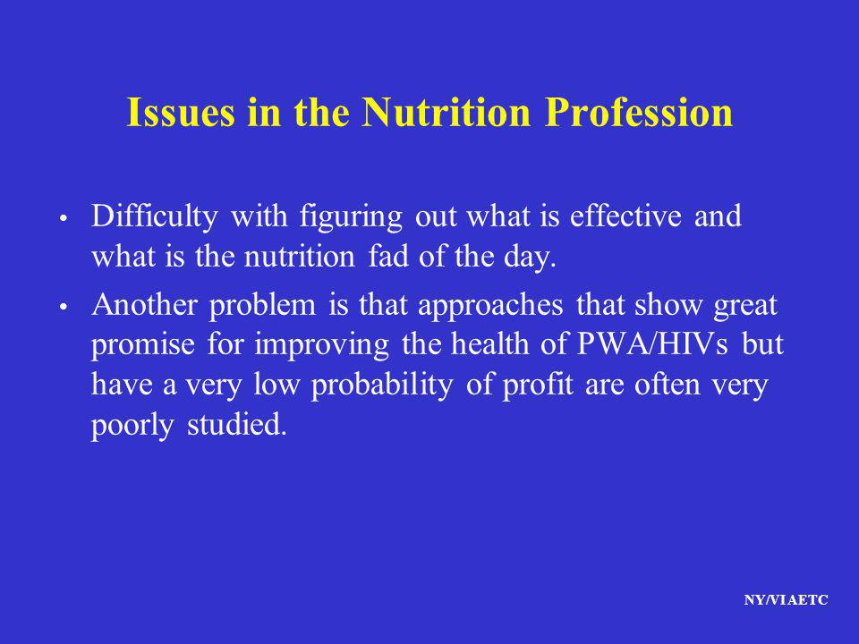 NY/VI AETC Issues in the Nutrition Profession Difficulty with figuring out what is effective and what is the nutrition fad of the day. Another problem
