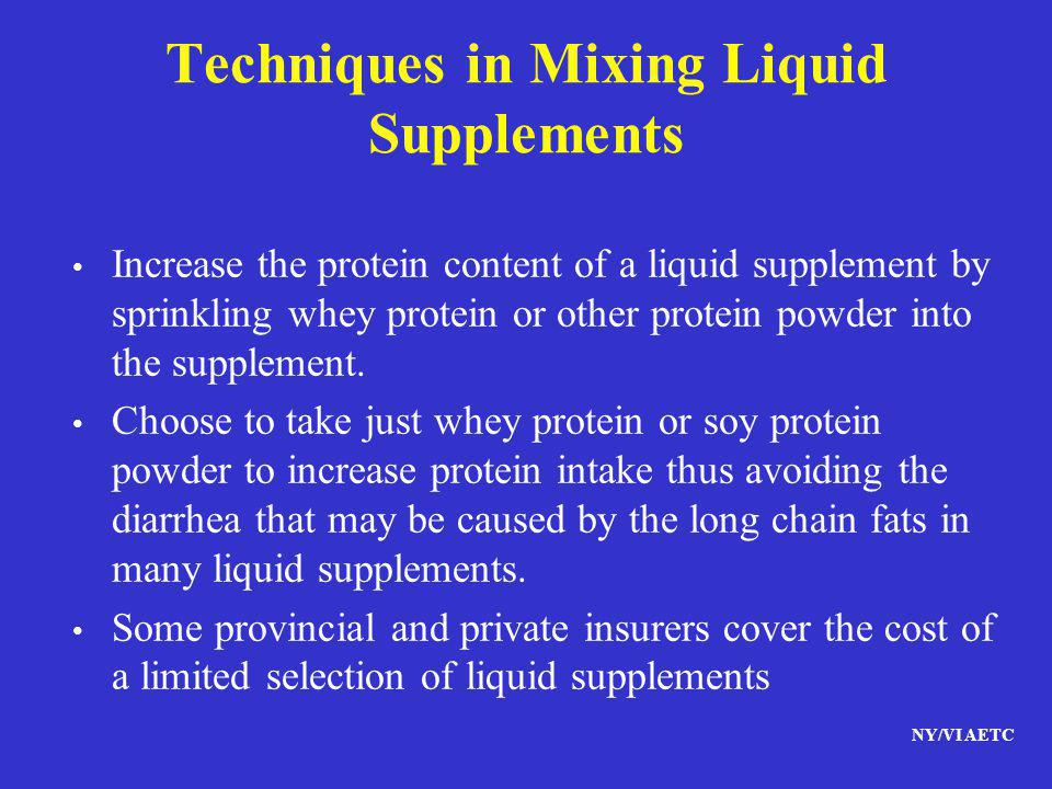 NY/VI AETC Techniques in Mixing Liquid Supplements Increase the protein content of a liquid supplement by sprinkling whey protein or other protein pow