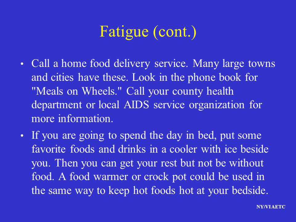 NY/VI AETC Fatigue (cont.) Call a home food delivery service. Many large towns and cities have these. Look in the phone book for