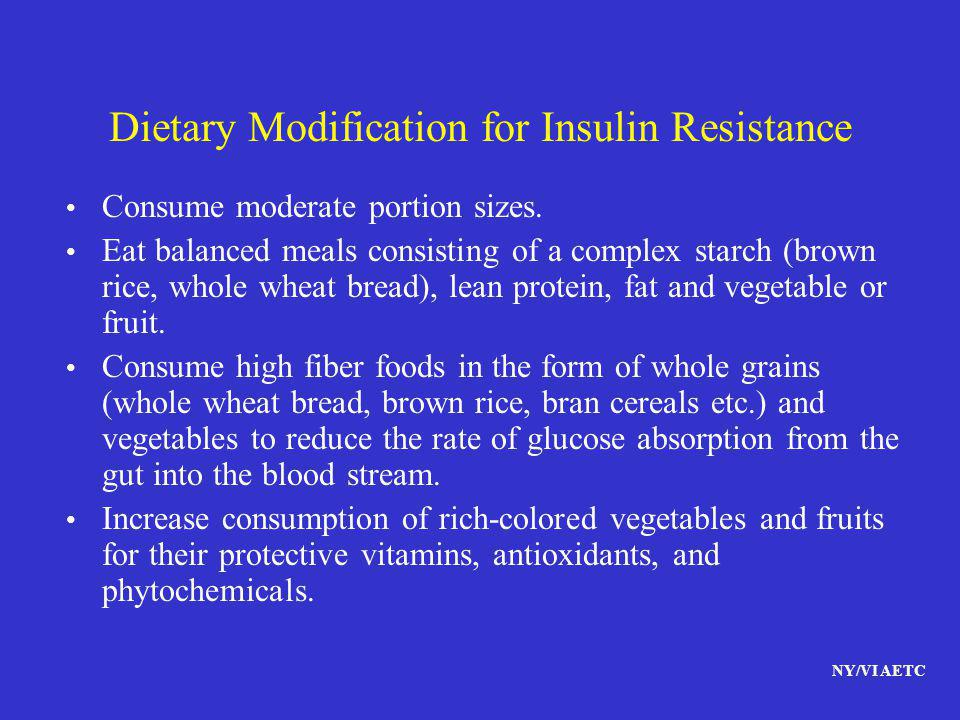 NY/VI AETC Dietary Modification for Insulin Resistance Consume moderate portion sizes. Eat balanced meals consisting of a complex starch (brown rice,