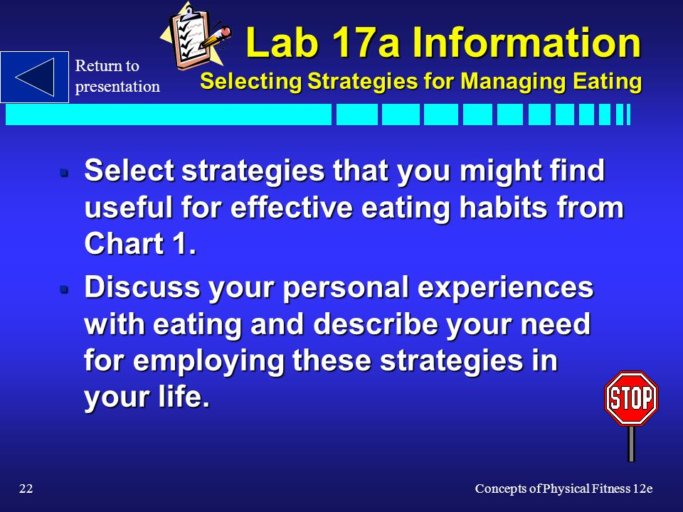 22Concepts of Physical Fitness 12e Lab 17a Information Selecting Strategies for Managing Eating Select strategies that you might find useful for effec