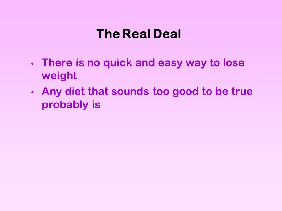 The Real Deal There is no quick and easy way to lose weight Any diet that sounds too good to be true probably is
