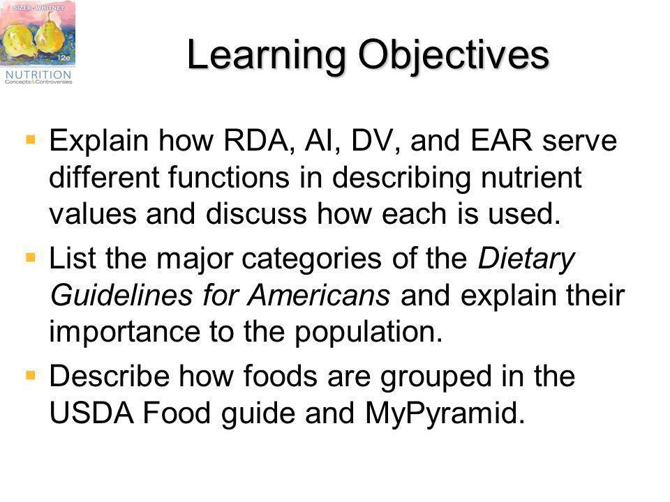 Learning Objectives Explain how RDA, AI, DV, and EAR serve different functions in describing nutrient values and discuss how each is used. List the ma