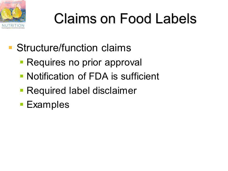 Claims on Food Labels Structure/function claims Requires no prior approval Notification of FDA is sufficient Required label disclaimer Examples