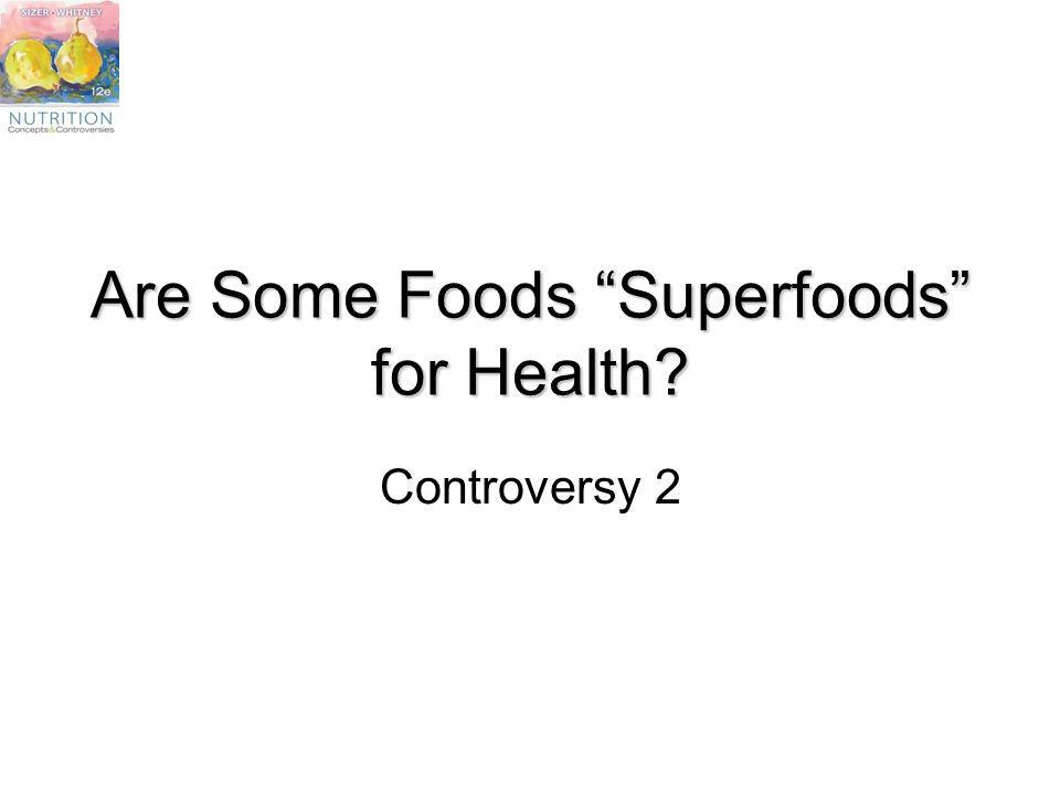 Are Some Foods Superfoods for Health? Controversy 2
