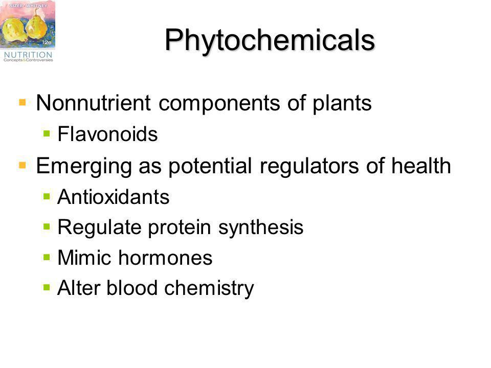 Phytochemicals Nonnutrient components of plants Flavonoids Emerging as potential regulators of health Antioxidants Regulate protein synthesis Mimic ho
