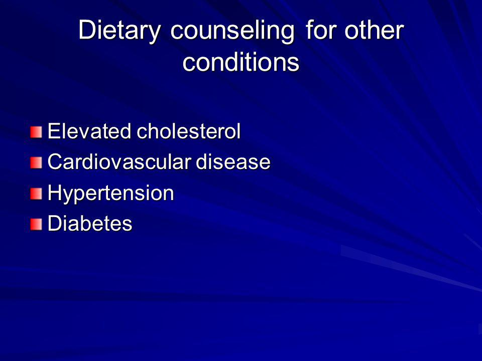Dietary counseling for other conditions Elevated cholesterol Cardiovascular disease HypertensionDiabetes