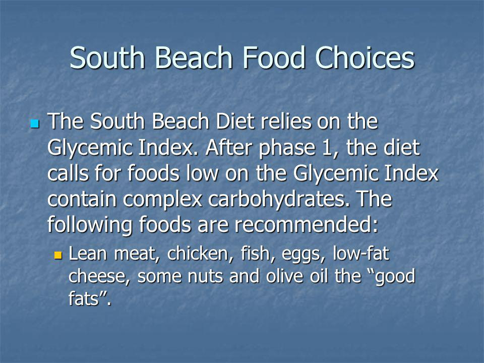 South Beach Food Choices The South Beach Diet relies on the Glycemic Index.
