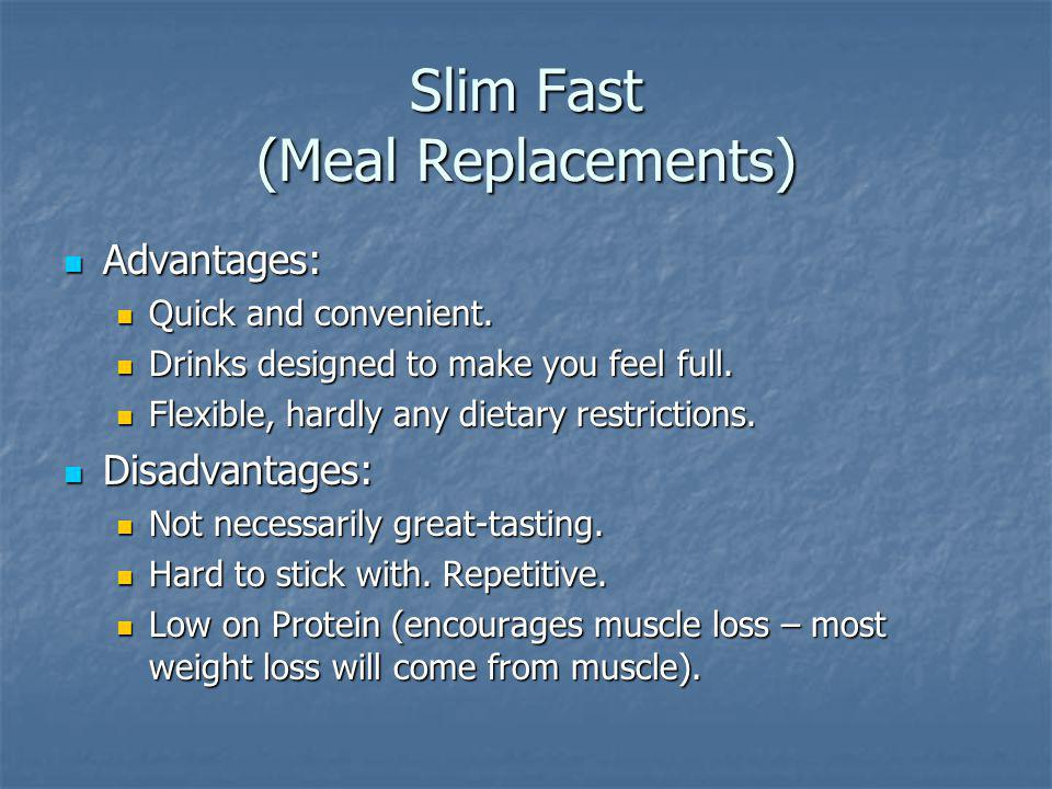 Slim Fast (Meal Replacements) Advantages: Advantages: Quick and convenient.