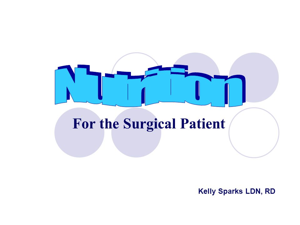 For the Surgical Patient Kelly Sparks LDN, RD