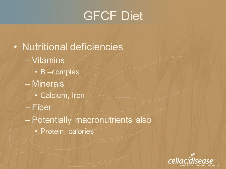 GFCF Diet Nutritional deficiencies –Vitamins B –complex, –Minerals Calcium, Iron –Fiber –Potentially macronutrients also Protein, calories