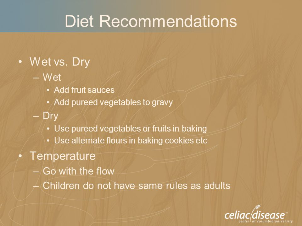 Diet Recommendations Wet vs. Dry –Wet Add fruit sauces Add pureed vegetables to gravy –Dry Use pureed vegetables or fruits in baking Use alternate flo