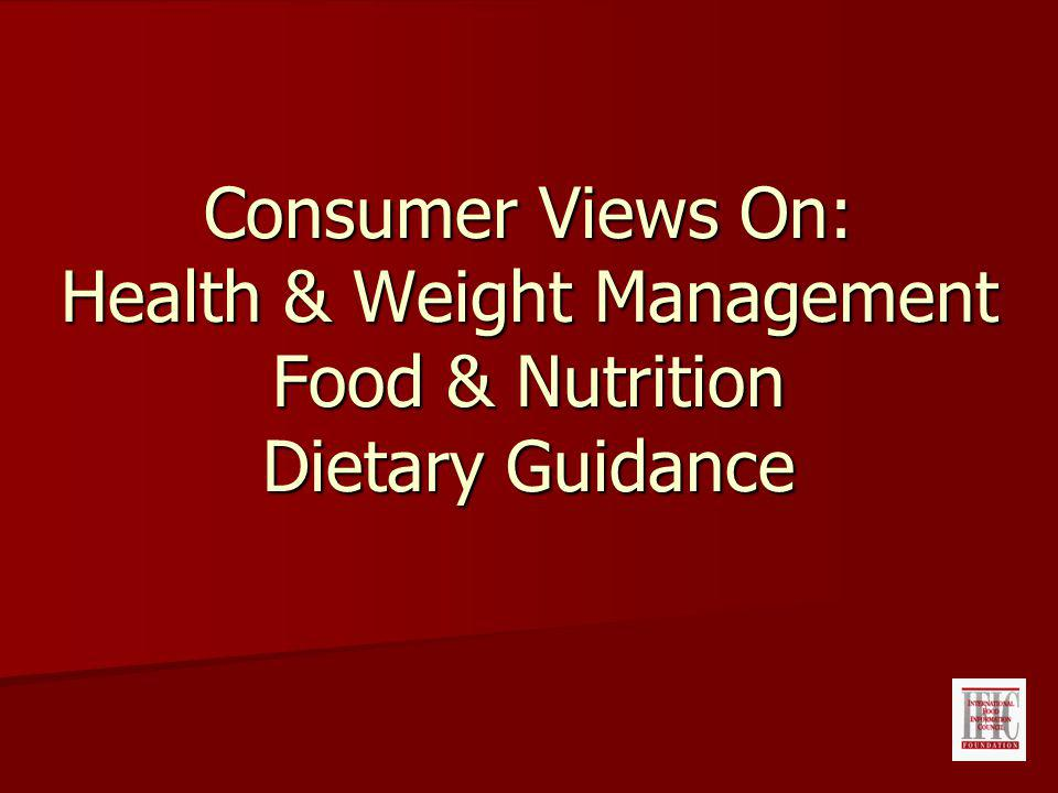 Consumer Views On: Health & Weight Management Food & Nutrition Dietary Guidance