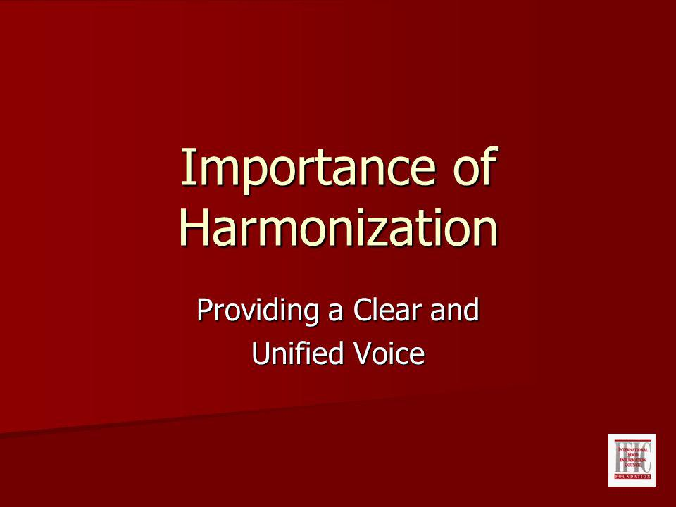 Importance of Harmonization Providing a Clear and Unified Voice