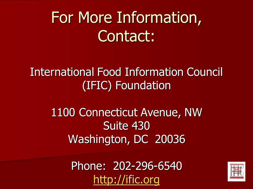 For More Information, Contact: International Food Information Council (IFIC) Foundation 1100 Connecticut Avenue, NW Suite 430 Washington, DC Phone: