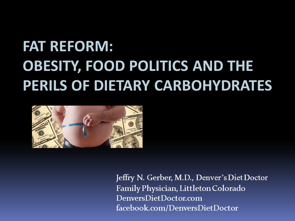 FAT REFORM: OBESITY, FOOD POLITICS AND THE PERILS OF DIETARY CARBOHYDRATES Jeffry N.