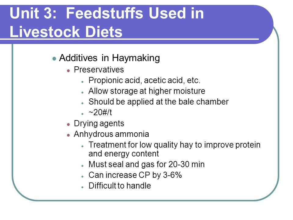 Unit 3: Feedstuffs Used in Livestock Diets Additives in Haymaking Preservatives Propionic acid, acetic acid, etc.