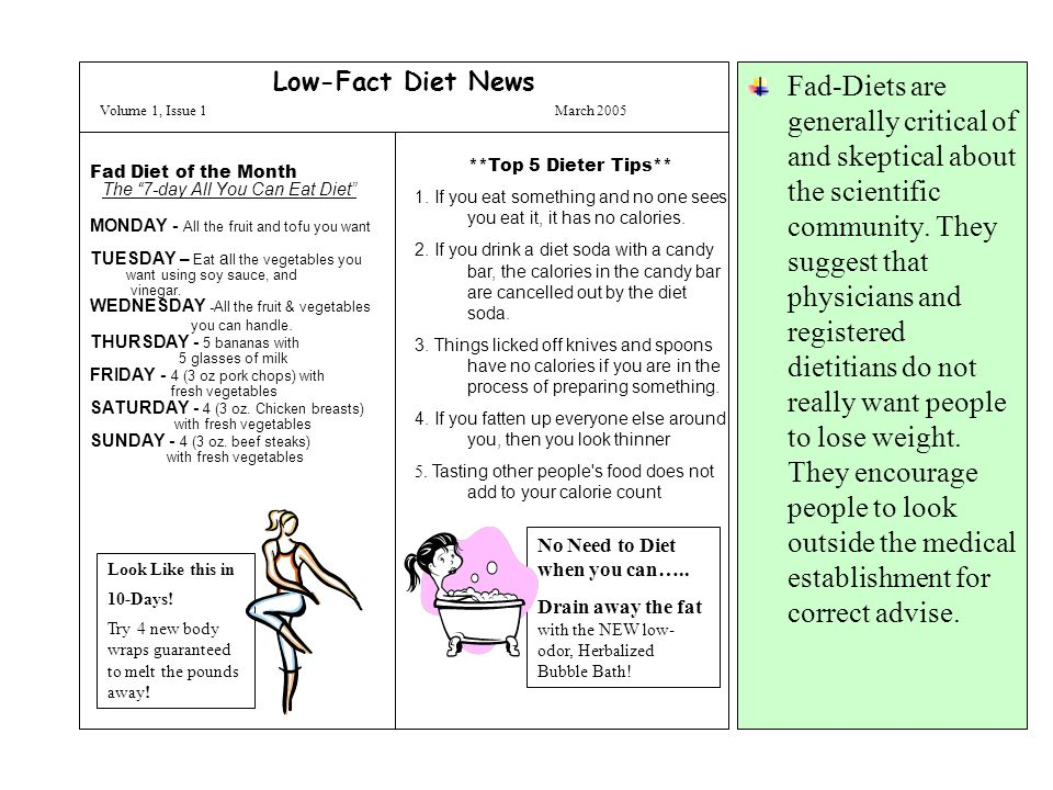 Low-Fact Diet News Volume 1, Issue 1 March 2005 Fad Diet of the Month The 7-day All You Can Eat Diet MONDAY - All the fruit and tofu you want TUESDAY – Eat a ll the vegetables you want using soy sauce, and vinegar.