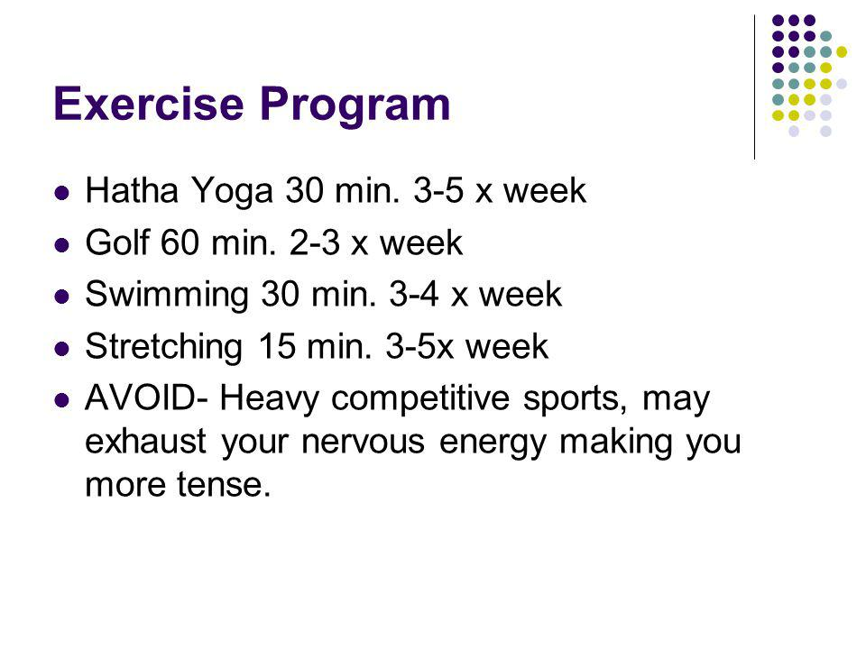 Exercise Program Hatha Yoga 30 min. 3-5 x week Golf 60 min.