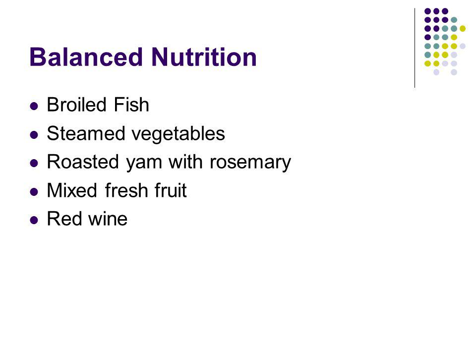Balanced Nutrition Broiled Fish Steamed vegetables Roasted yam with rosemary Mixed fresh fruit Red wine