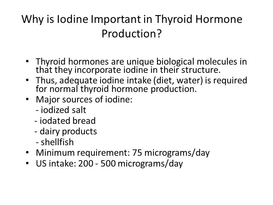 Why is Iodine Important in Thyroid Hormone Production? Thyroid hormones are unique biological molecules in that they incorporate iodine in their struc