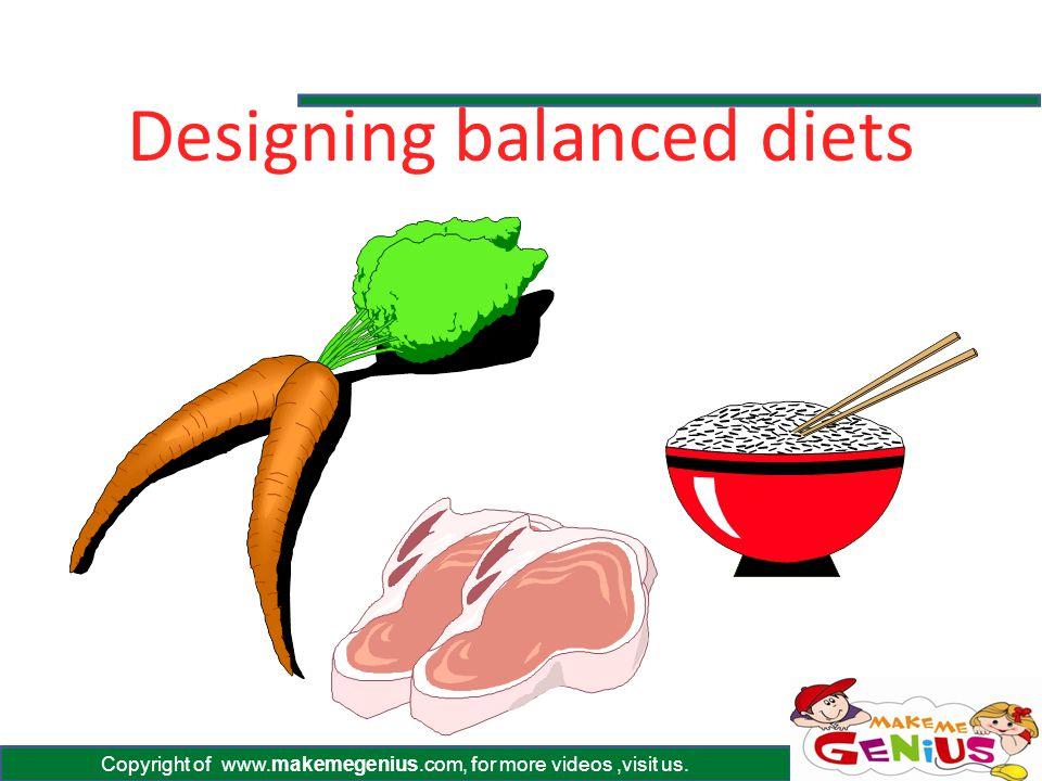 Copyright of www.makemegenius.com, for more videos,visit us. Designing balanced diets