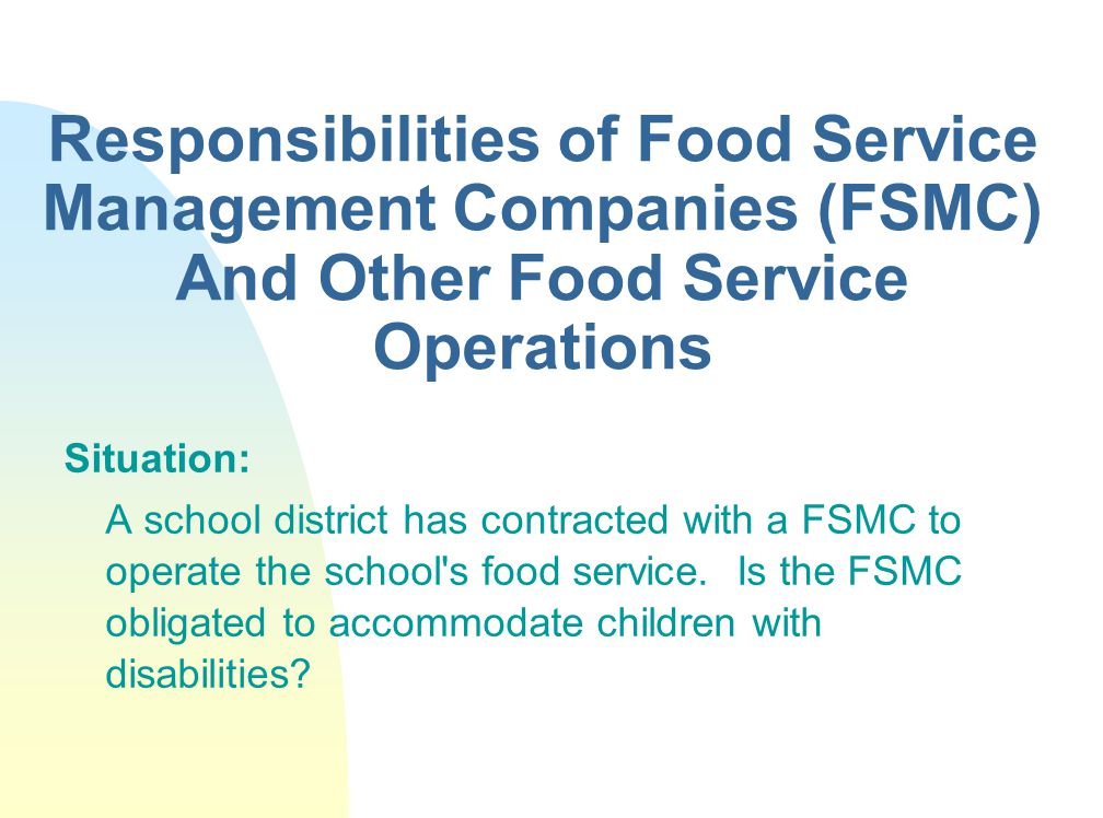 Responsibilities of Food Service Management Companies (FSMC) And Other Food Service Operations Situation: A school district has contracted with a FSMC to operate the school s food service.