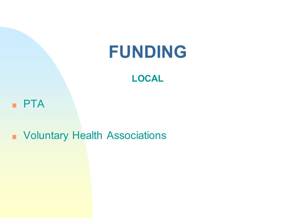 FUNDING LOCAL n PTA n Voluntary Health Associations