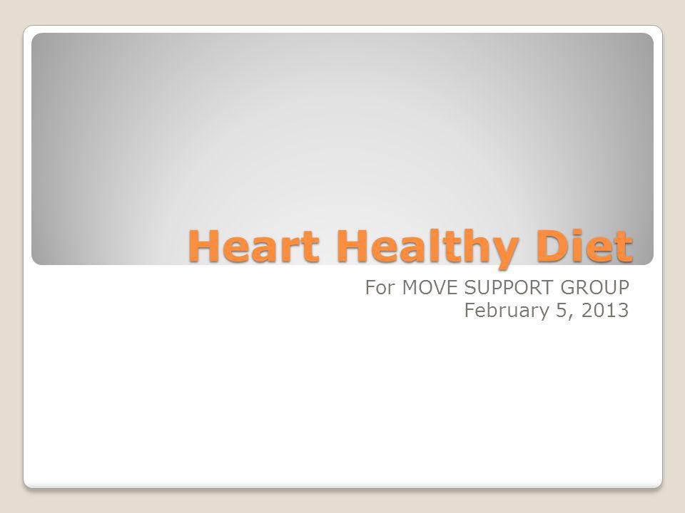 Heart Healthy Diet For MOVE SUPPORT GROUP February 5, 2013