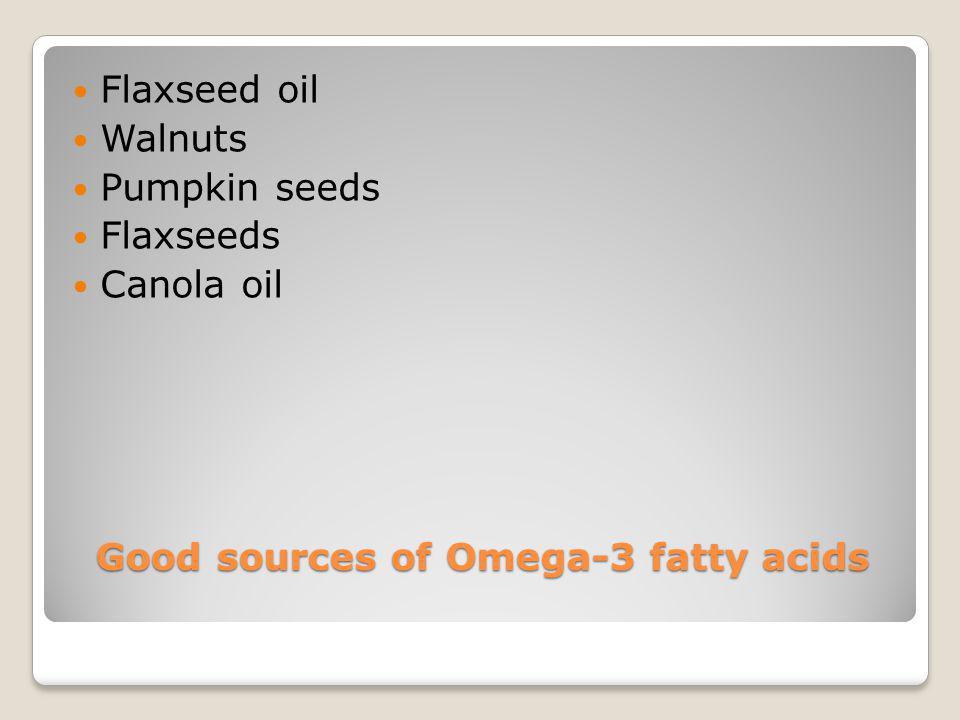 Good sources of Omega-3 fatty acids Flaxseed oil Walnuts Pumpkin seeds Flaxseeds Canola oil