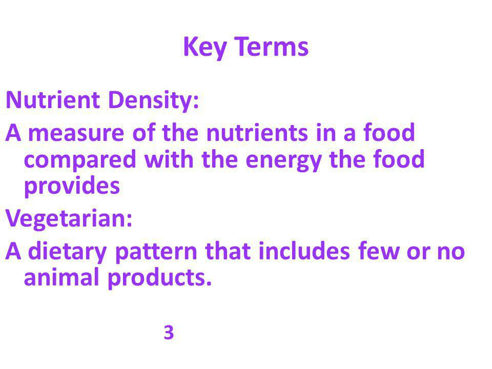 Key Terms Nutrient Density: A measure of the nutrients in a food compared with the energy the food provides Vegetarian: A dietary pattern that include