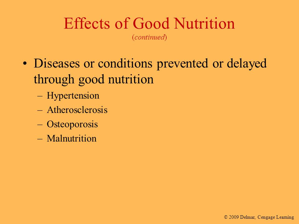 © 2009 Delmar, Cengage Learning Effects of Good Nutrition (continued) Diseases or conditions prevented or delayed through good nutrition –Hypertension