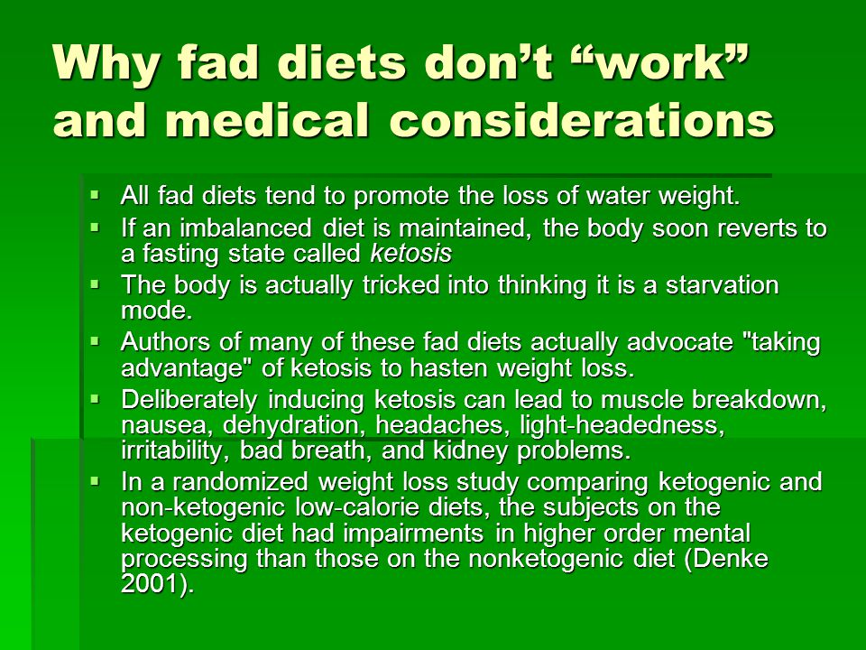Why fad diets dont work and medical considerations All fad diets tend to promote the loss of water weight.