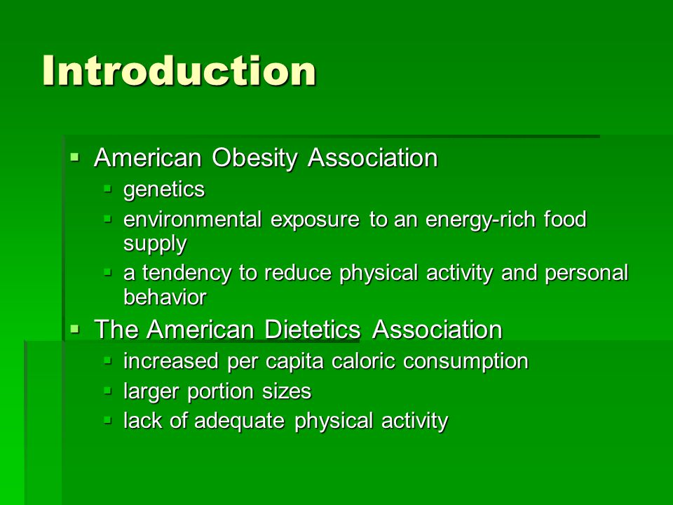 Introduction American Obesity Association American Obesity Association genetics genetics environmental exposure to an energy-rich food supply environm