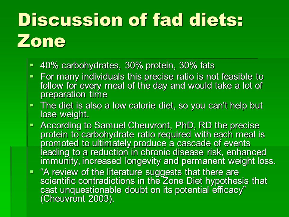 Discussion of fad diets: Zone 40% carbohydrates, 30% protein, 30% fats 40% carbohydrates, 30% protein, 30% fats For many individuals this precise rati