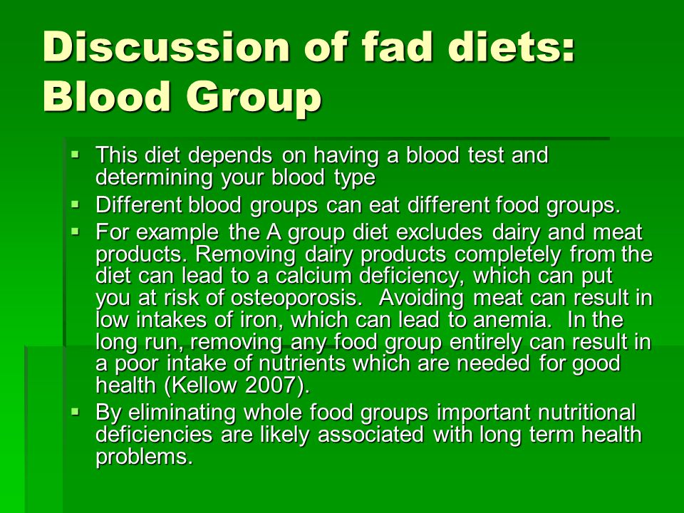 Discussion of fad diets: Blood Group This diet depends on having a blood test and determining your blood type This diet depends on having a blood test