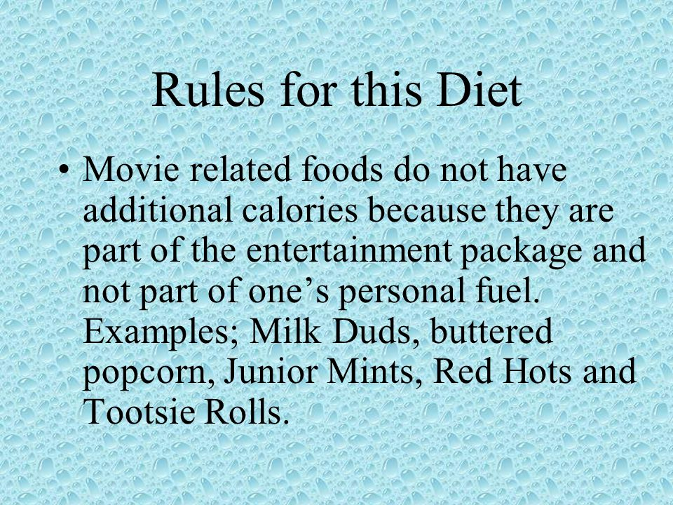 Rules for this Diet Movie related foods do not have additional calories because they are part of the entertainment package and not part of ones personal fuel.