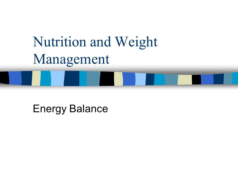 Nutrition and Weight Management Energy Balance