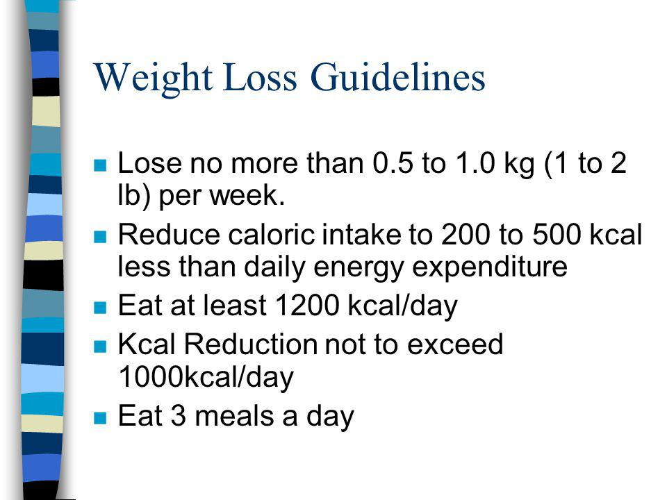 Weight Loss Guidelines n Lose no more than 0.5 to 1.0 kg (1 to 2 lb) per week.