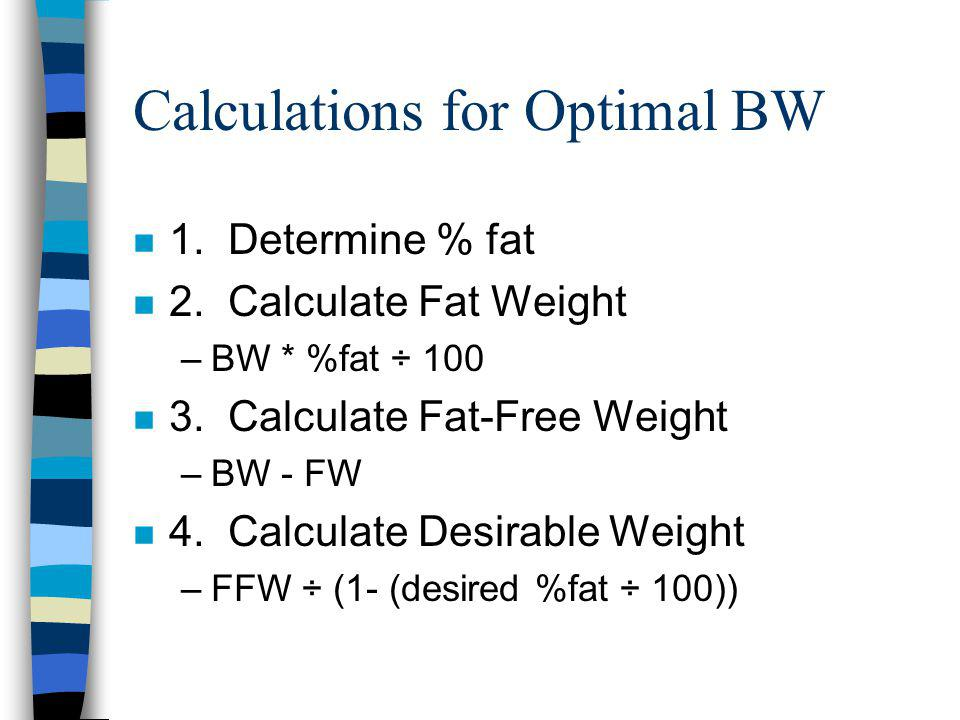 Calculations for Optimal BW n 1. Determine % fat n 2.