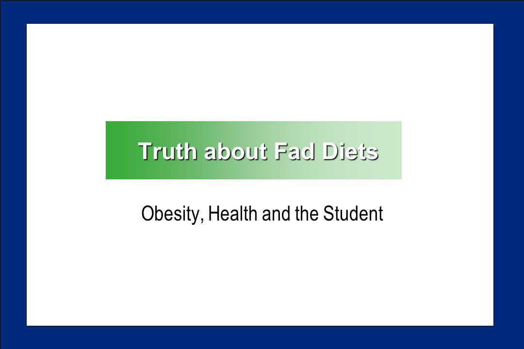 Truth about Fad Diets Obesity, Health and the Student