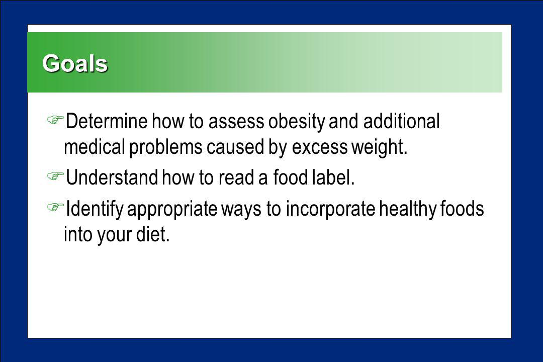 Goals FDetermine how to assess obesity and additional medical problems caused by excess weight.